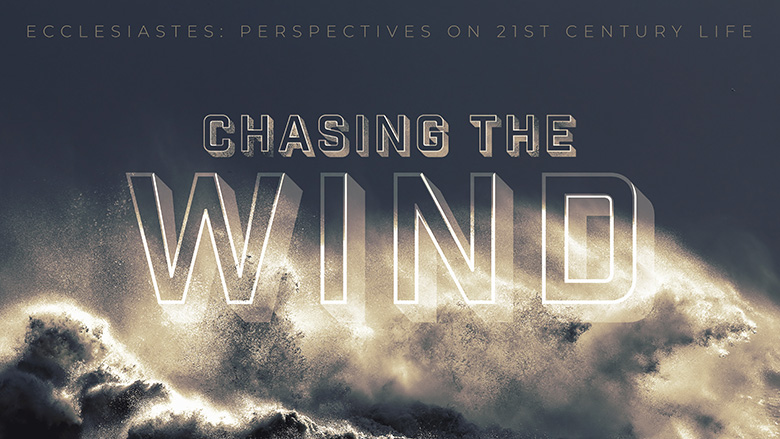 Preaching Series Graphics – Chasing the Wind – Ecclesiastes: Perspectives on life