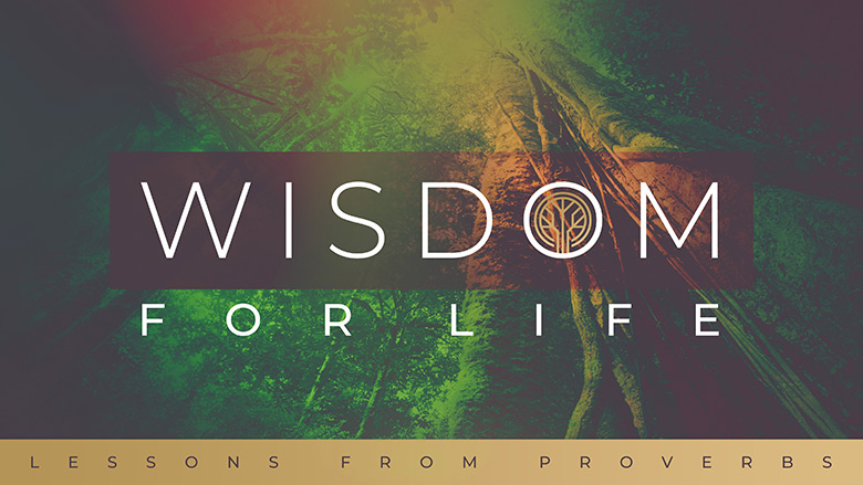 Preaching Series Graphics – Wisdom for Life – Lessons from Proverbs